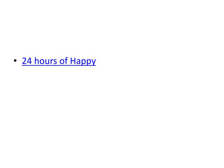 24 hours of Happy
