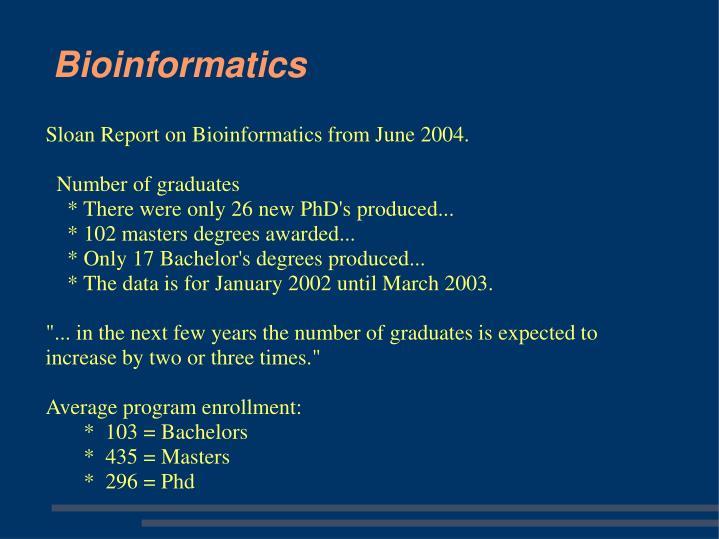 Sloan Report on Bioinformatics from June 2004.