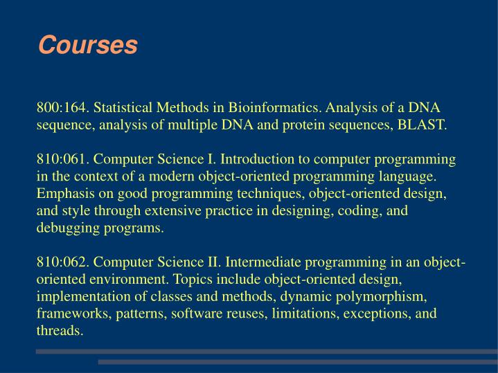 800:164. Statistical Methods in Bioinformatics. Analysis of a DNA sequence, analysis of multiple DNA and protein sequences, BLAST.