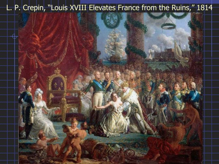 "L. P. Crepin, ""Louis XVIII Elevates France from the Ruins,"" 1814"