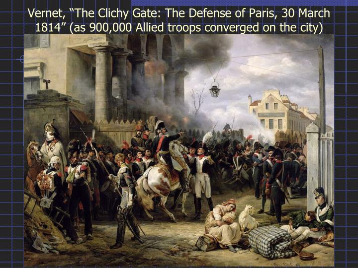 "Vernet, ""The Clichy Gate: The Defense of Paris, 30 March 1814"" (as 900,000 Allied troops converged on the city)"