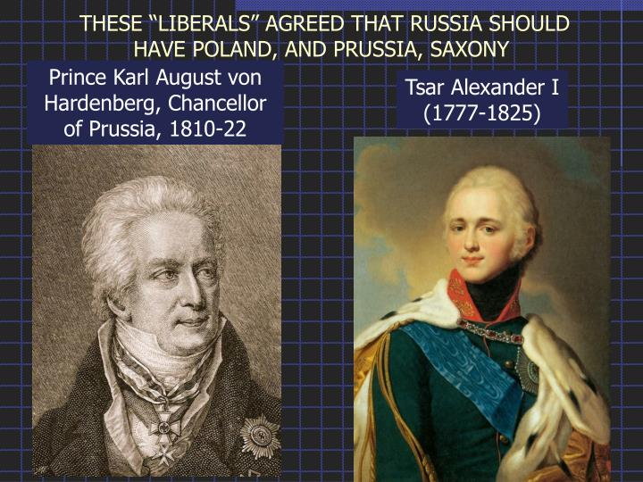 "THESE ""LIBERALS"" AGREED THAT RUSSIA SHOULD HAVE POLAND, AND PRUSSIA, SAXONY"