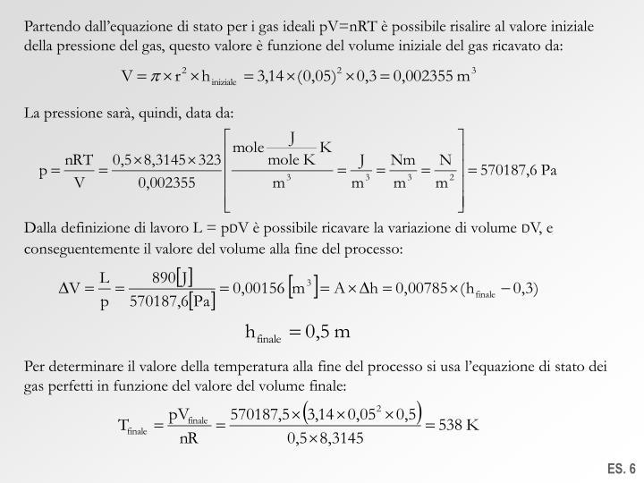 Partendo dall'equazione di stato per i gas ideali pV=nRT è possibile risalire al valore iniziale della pressione del gas, questo valore è funzione del volume iniziale del gas ricavato da: