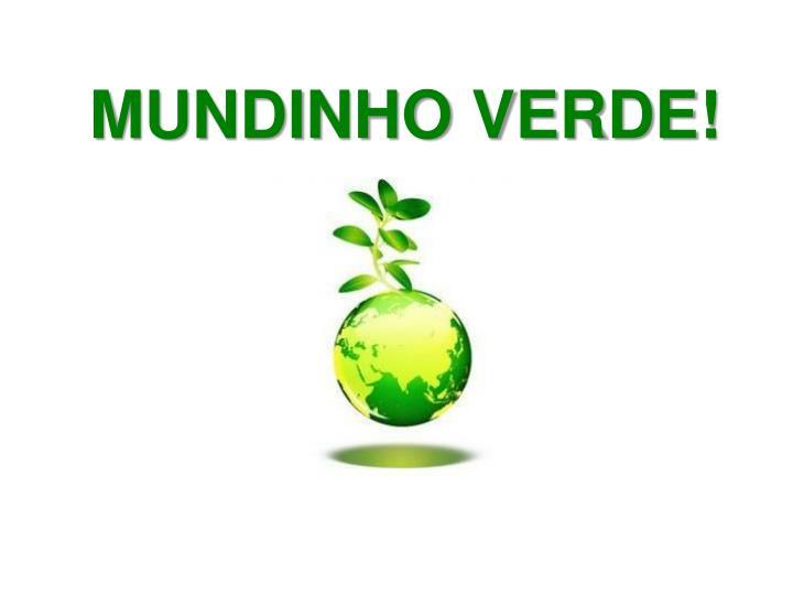 MUNDINHO VERDE!