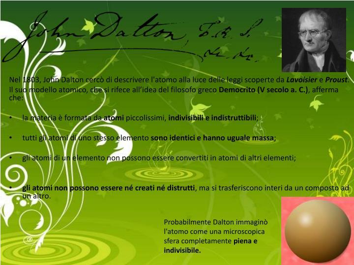 Nel 1803, John Dalton cercò di descrivere l'atomo alla luce delle leggi scoperte da