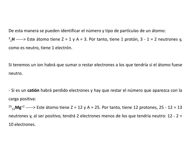 De esta manera se pueden identificar el nmero y tipo de partculas de un tomo:
