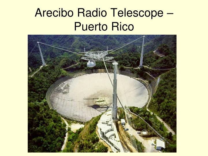 Arecibo Radio Telescope –