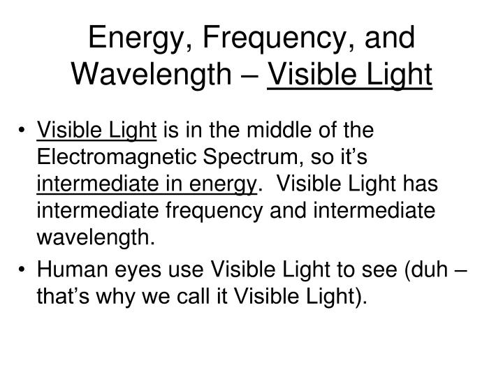 Energy, Frequency, and Wavelength –