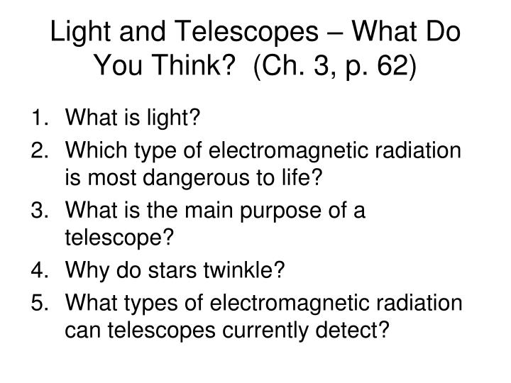 Light and Telescopes – What Do You Think?  (Ch. 3, p. 62)