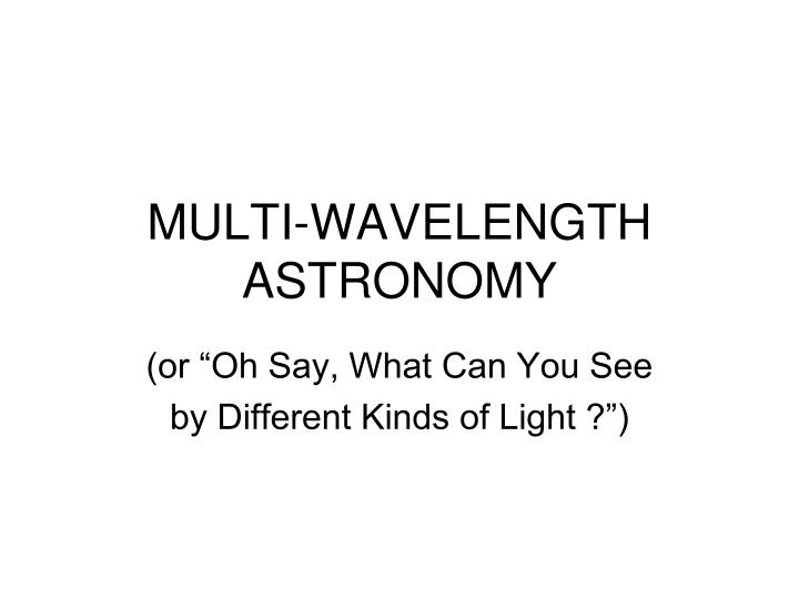 Multi wavelength astronomy