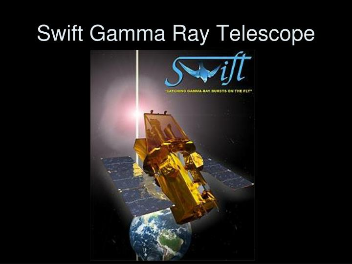 Swift Gamma Ray Telescope