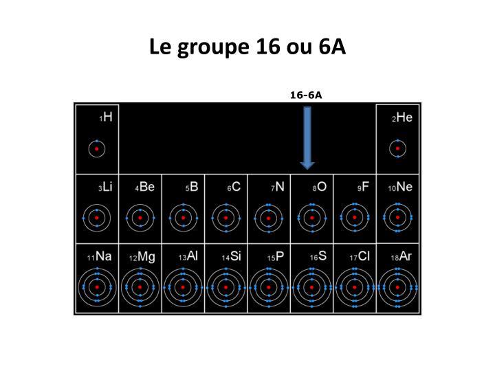 Le groupe 16 ou 6A