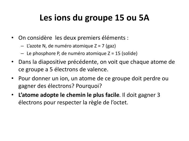 Les ions du groupe 15 ou 5A