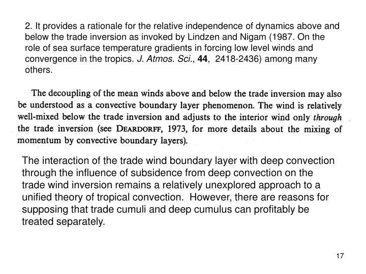 2. It provides a rationale for the relative independence of dynamics above and below the trade inversion as invoked by Lindzen and Nigam (1987. On the role of sea surface temperature gradients in forcing low level winds and convergence in the tropics.