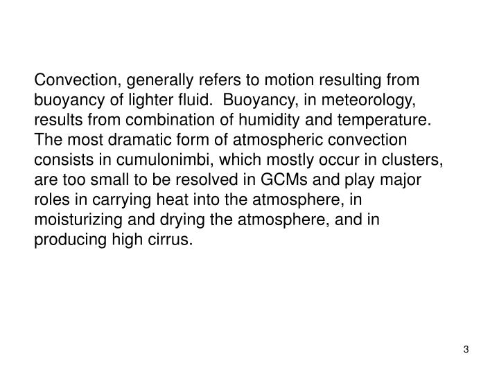 Convection, generally refers to motion resulting from buoyancy of lighter fluid.  Buoyancy, in meteo...