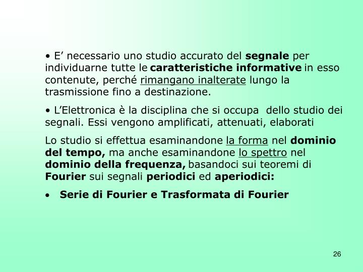 E' necessario uno studio accurato del