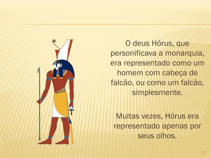 O deus Hrus, que personificava a monarquia, era representado como um homem com cabea de falco, ou como um falco, simplesmente.