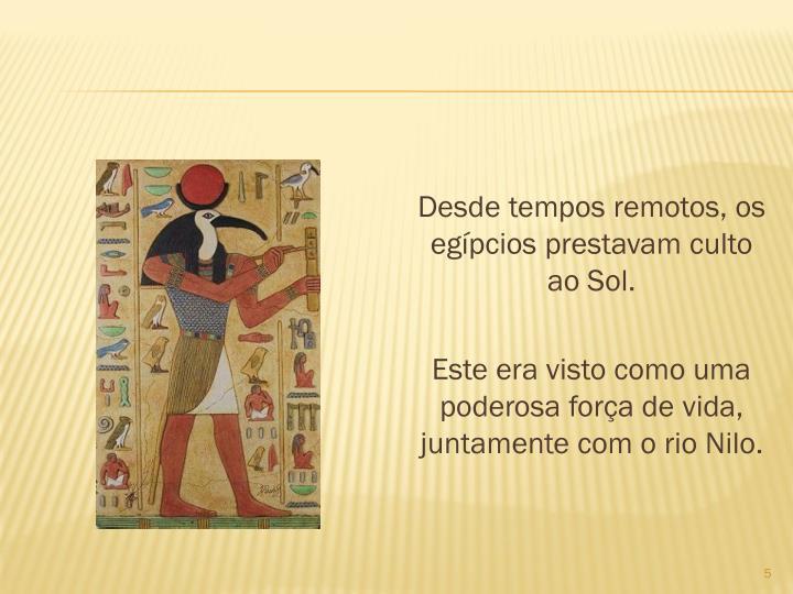 Desde tempos remotos, os egpcios prestavam culto ao Sol.