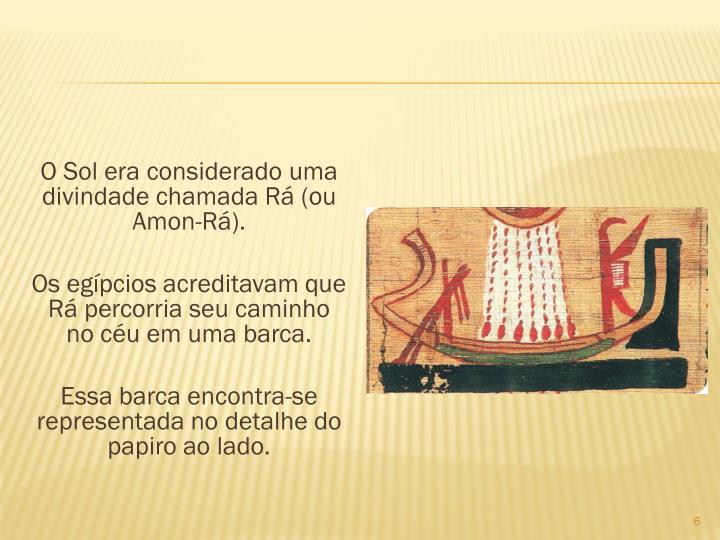 O Sol era considerado uma divindade chamada R (ou Amon-R).
