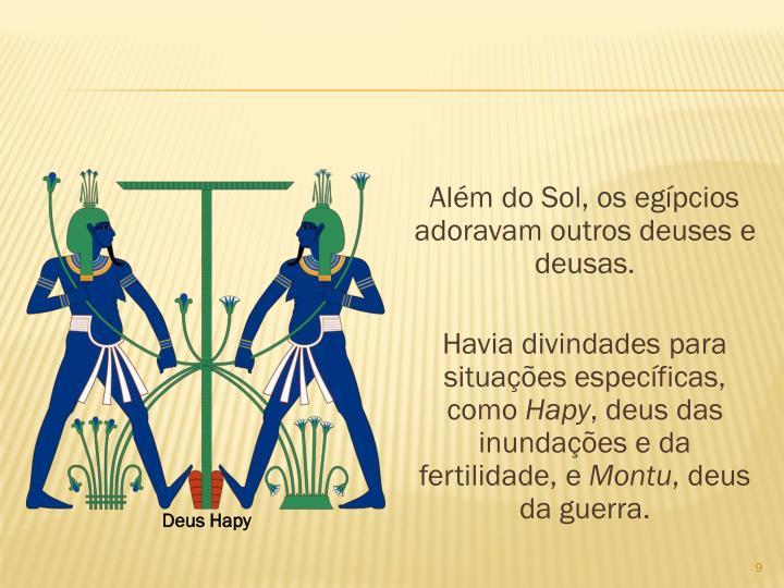 Alm do Sol, os egpcios adoravam outros deuses e deusas.