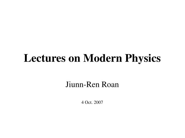 Lectures on modern physics