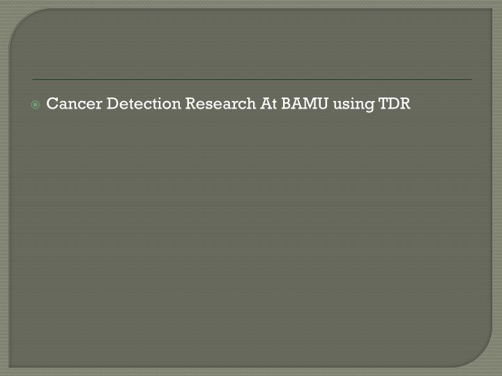 Cancer Detection Research At BAMU using TDR