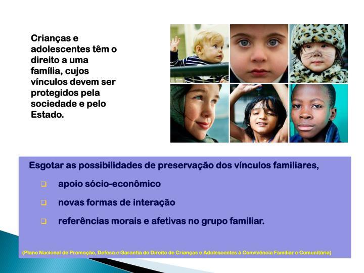 Crianças e adolescentes têm o direito a uma família, cujos vínculos devem ser protegidos pela sociedade e pelo Estado.