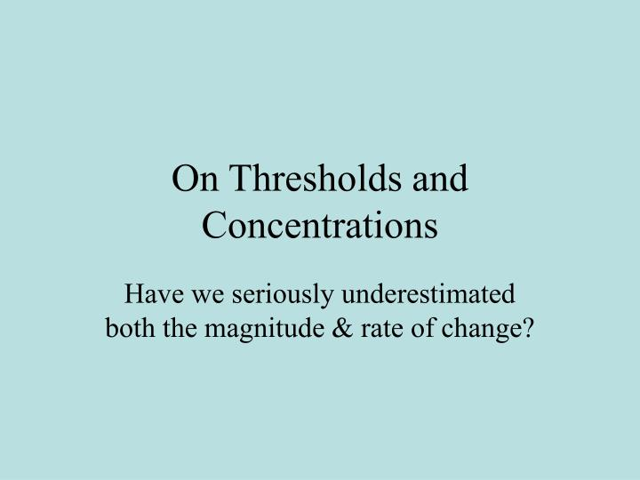 On Thresholds and Concentrations