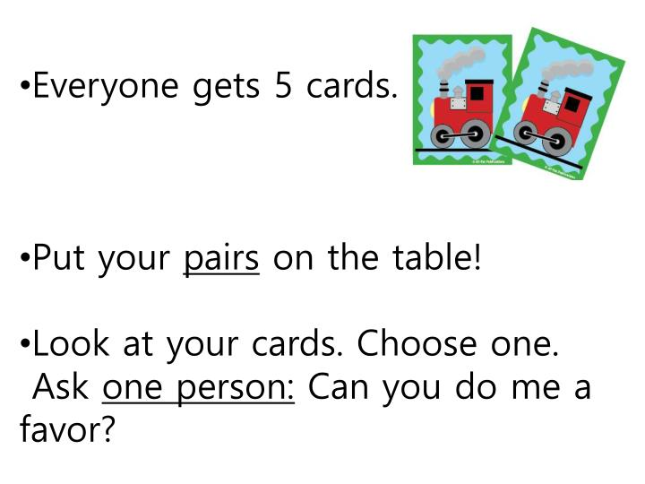 Everyone gets 5 cards.