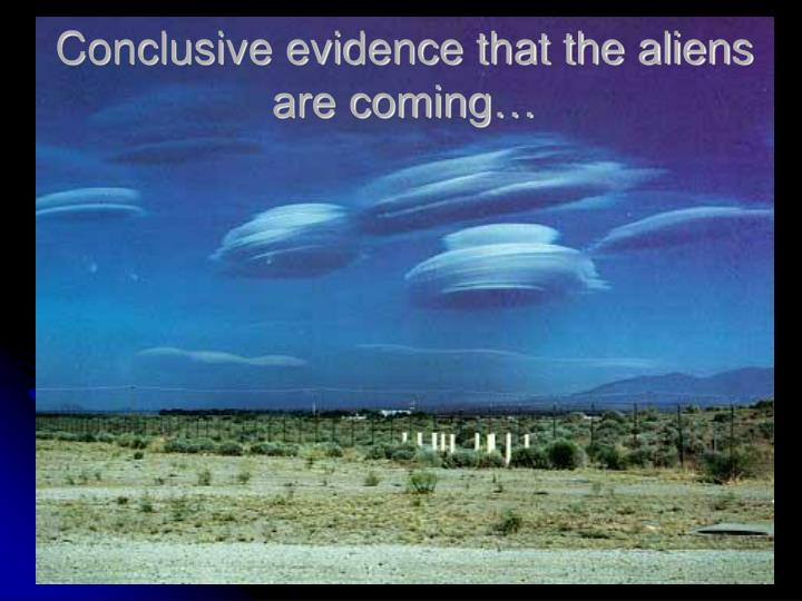 Conclusive evidence that the aliens are coming…