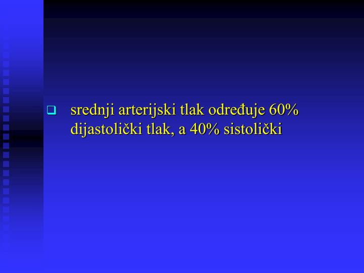 srednji arterijski tlak određuje 60% dijastolički tlak, a 40% sistolički