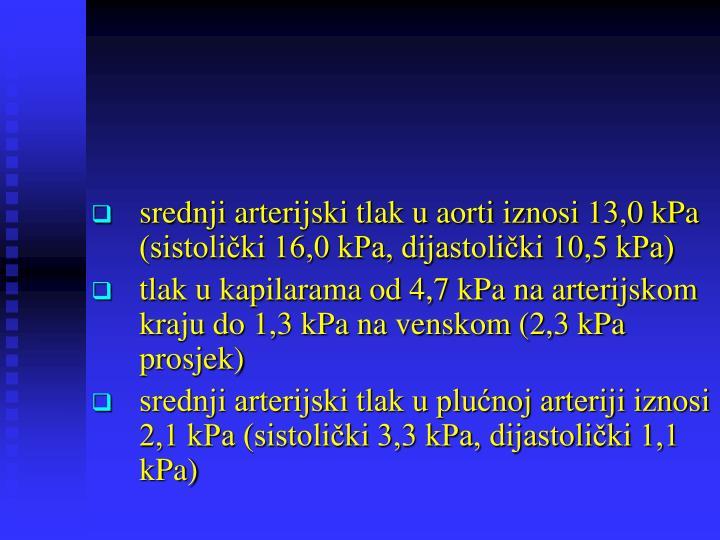 srednji arterijski tlak u aorti iznosi 13,0 kPa (sistolički 16,0 kPa, dijastolički 10,5 kPa)