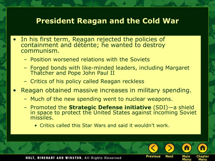 In his first term, Reagan rejected the policies of containment and détente; he wanted to destroy communism.