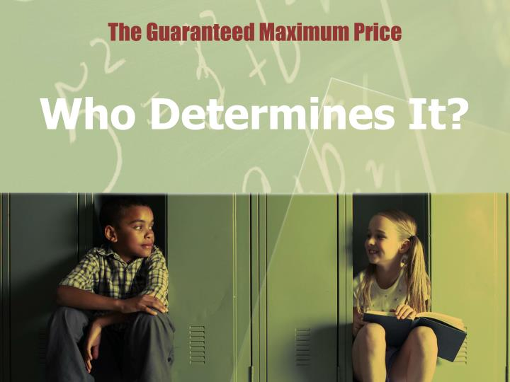 The Guaranteed Maximum Price