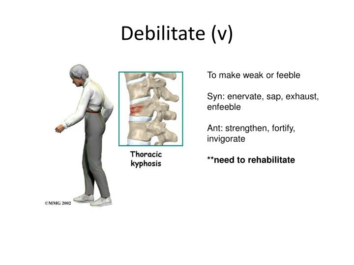 Debilitate (v)