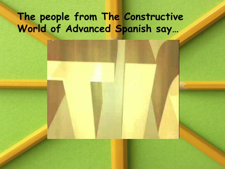 The people from The Constructive World of Advanced Spanish say…
