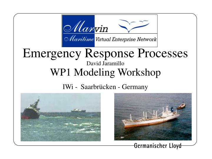 Emergency response processes david jaramillo wp1 modeling workshop iwi saarbr cken germany