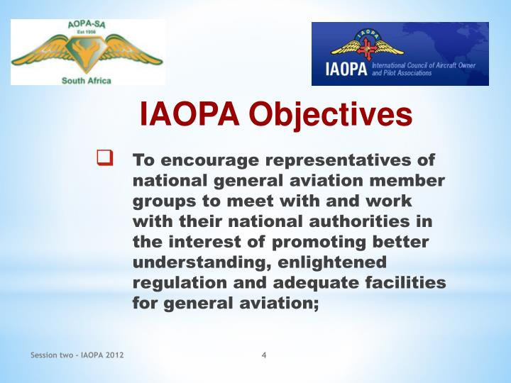 To encourage representatives of national general aviation member groups to meet with and work with their national authorities in the interest of promoting better understanding, enlightened regulation and adequate facilities for general aviation;