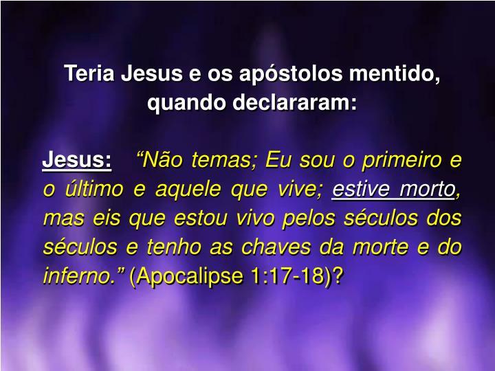 Teria Jesus e os apóstolos mentido, quando declararam: