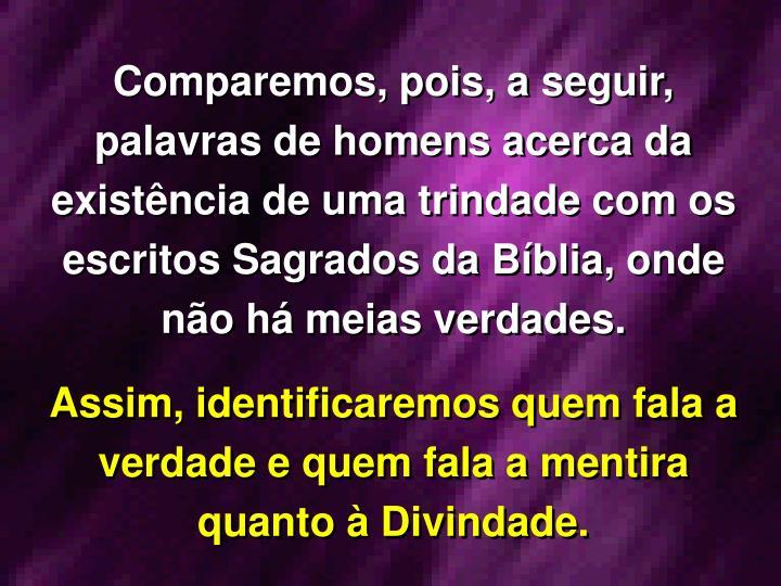 Comparemos, pois, a seguir, palavras de homens acerca da existência de uma trindade com os escritos Sagrados da Bíblia, onde não há meias verdades.