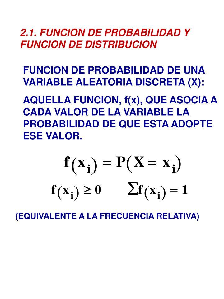 2.1. FUNCION DE PROBABILIDAD Y FUNCION DE DISTRIBUCION