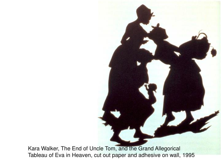 Kara Walker, The End of Uncle Tom, and the Grand Allegorical