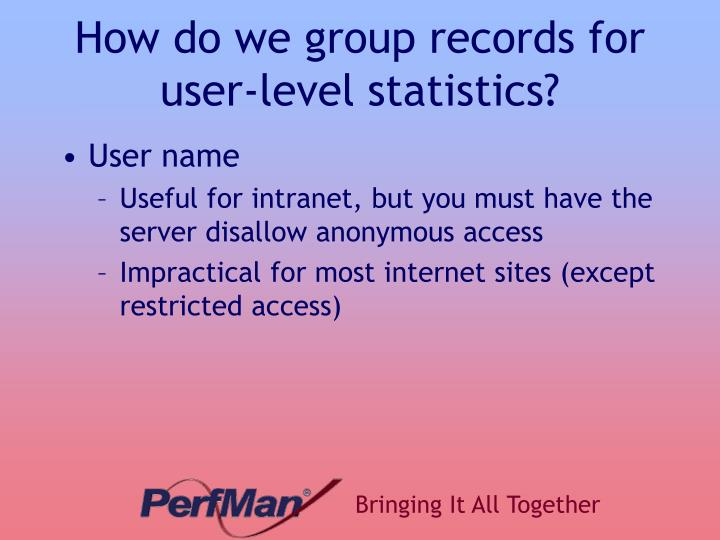 How do we group records for user-level statistics?