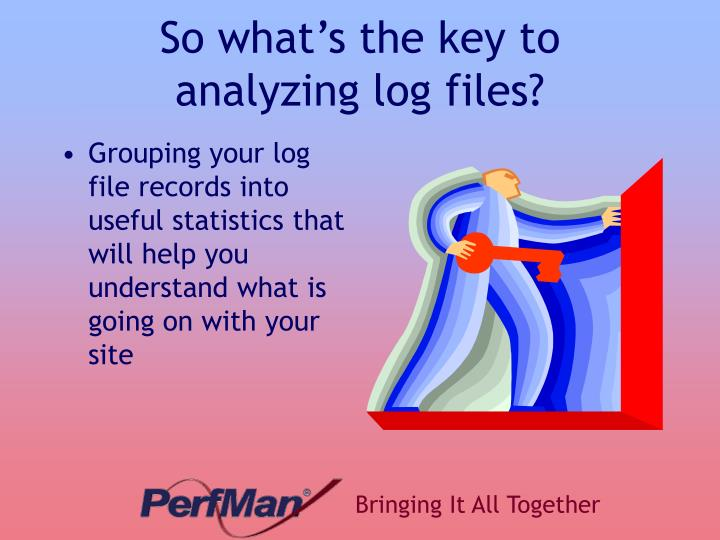 So what's the key to analyzing log files?