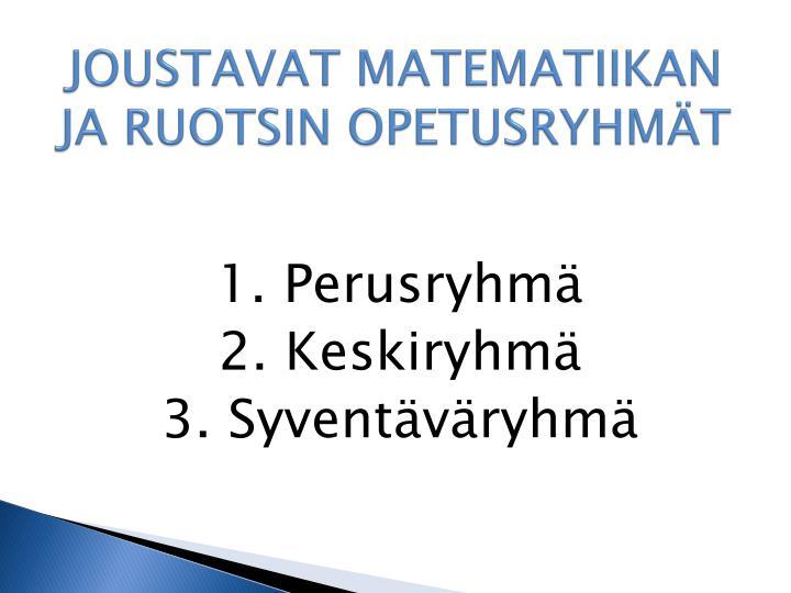JOUSTAVAT MATEMATIIKAN JA RUOTSIN OPETUSRYHMÄT