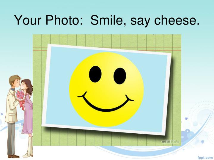 Your Photo:  Smile, say cheese.