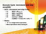 execute cycle increment and skip zero isz
