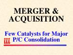 merger acquisition few catalysts for major p c consolidation