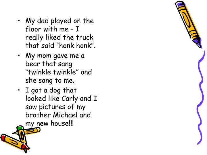 "My dad played on the floor with me – I really liked the truck that said ""honk honk""."