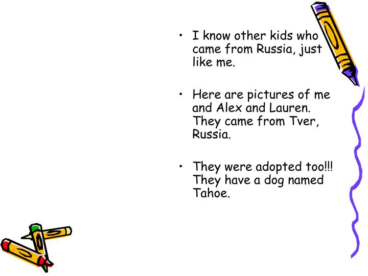 I know other kids who came from Russia, just like me.